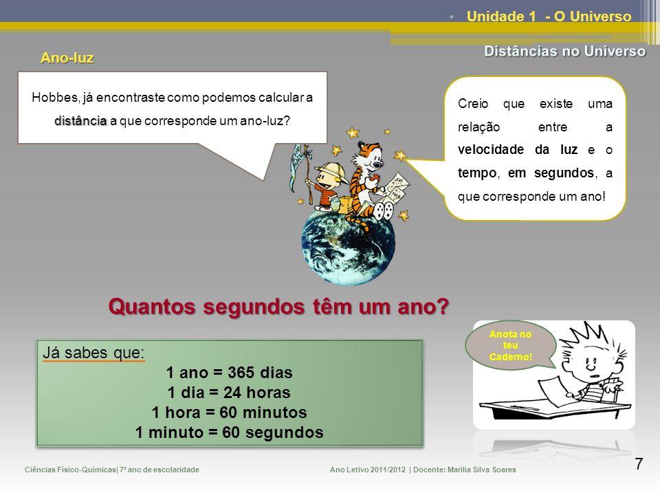 Ciências Físico-Químicas| 7º ano de escolaridadeAno Letivo 2011/2012 | Docente: Marília Silva Soares 8 Unidade 1 - O Universo Anota no teu Caderno.