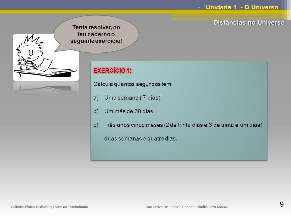 Ciências Físico-Químicas| 7º ano de escolaridadeAno Letivo 2011/2012 | Docente: Marília Silva Soares 9 Unidade 1 - O Universo Tenta resolver, no teu c