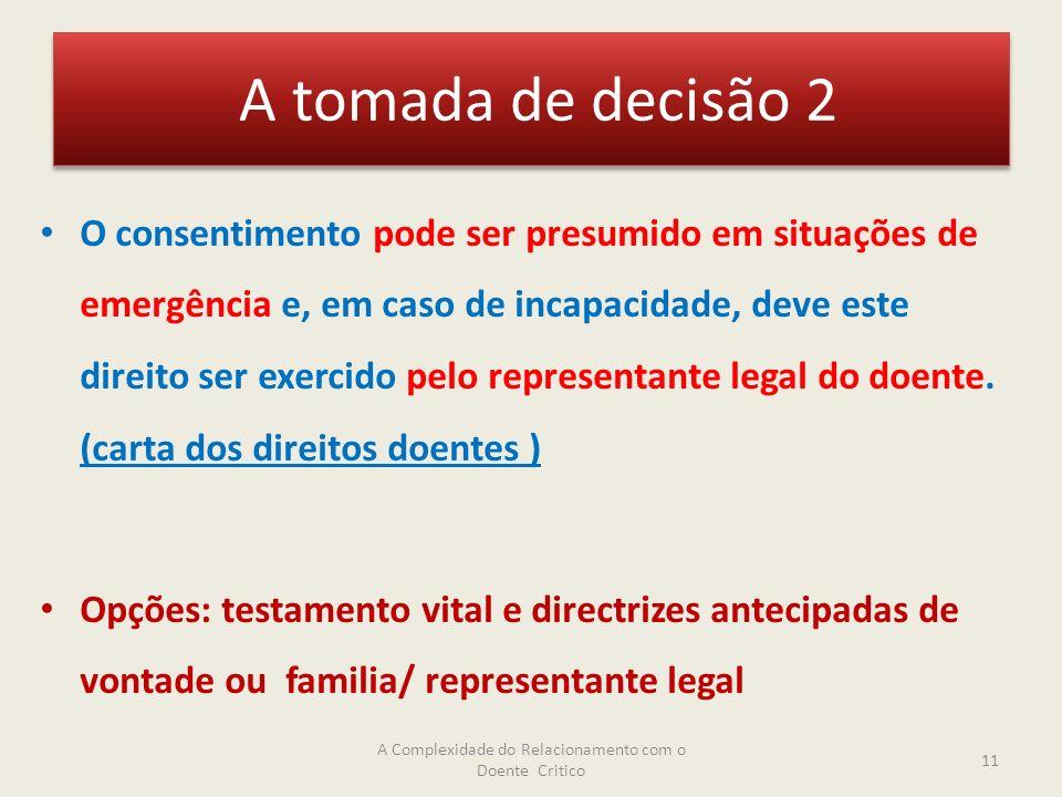A tomada de decisão 2 O consentimento pode ser presumido em situações de emergência e, em caso de incapacidade, deve este direito ser exercido pelo representante legal do doente.