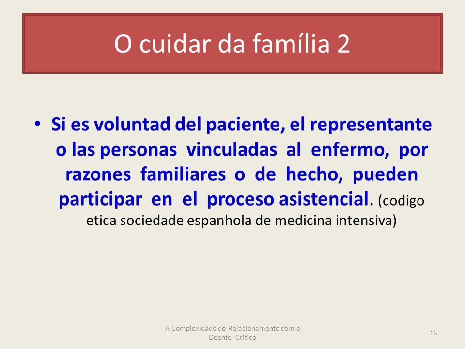 O cuidar da família 2 Si es voluntad del paciente, el representante o las personas vinculadas al enfermo, por razones familiares o de hecho, pueden participar en el proceso asistencial.