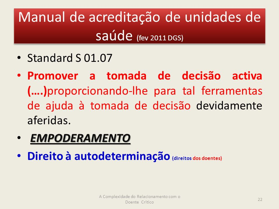 Manual de acreditação de unidades de saúde (fev 2011 DGS) Standard S 01.07 Promover a tomada de decisão activa (….)proporcionando-lhe para tal ferramentas de ajuda à tomada de decisão devidamente aferidas.