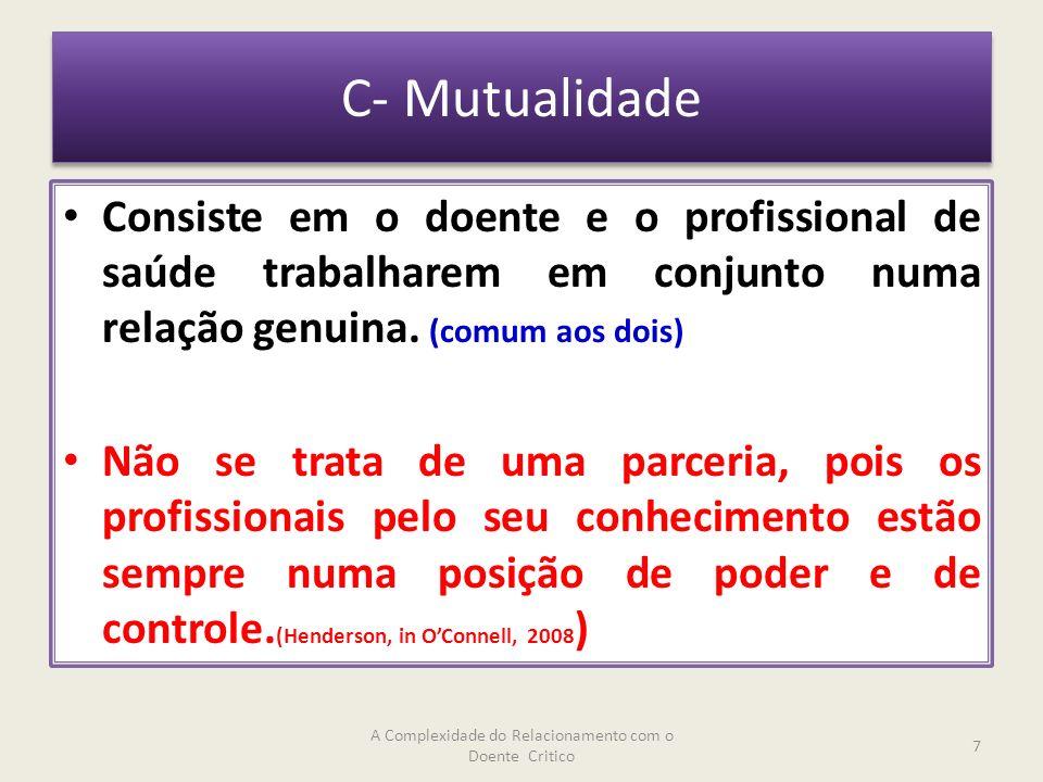 C- Mutualidade Consiste em o doente e o profissional de saúde trabalharem em conjunto numa relação genuina.