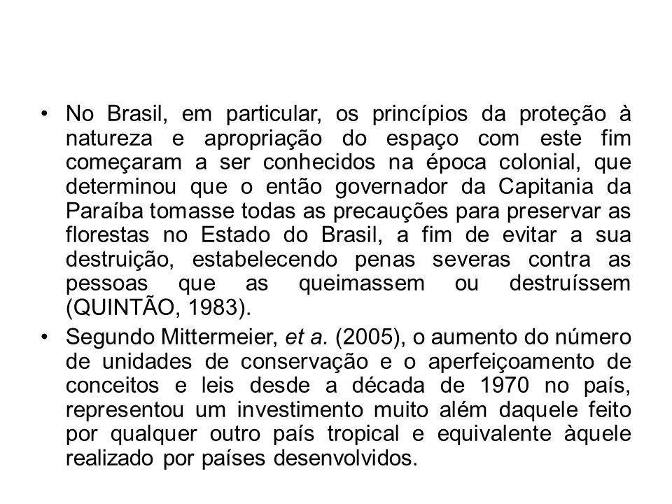 No Brasil, em particular, os princípios da proteção à natureza e apropriação do espaço com este fim começaram a ser conhecidos na época colonial, que