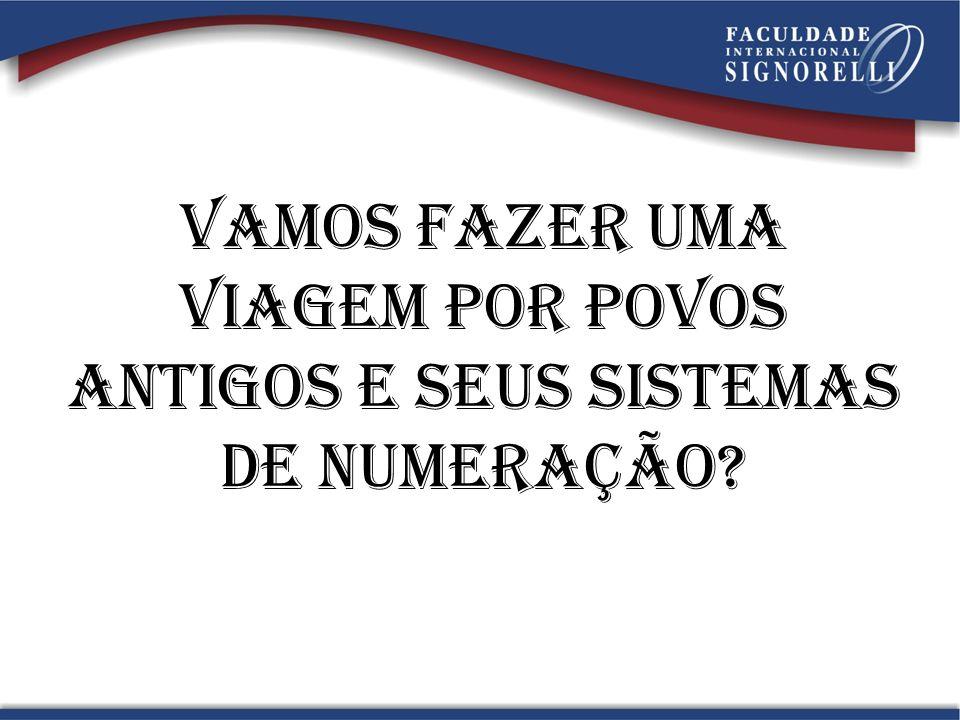 Sistemas de numeração Números são importantes? Observe ao seu redor, conte a quantidade de pessoas! Sem usar números, diga qual é esta quantidade!
