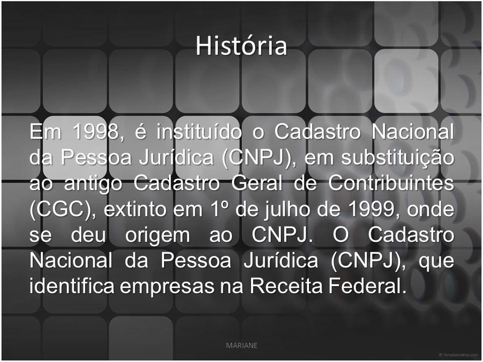 História Em 1998, é instituído o Cadastro Nacional da Pessoa Jurídica (CNPJ), em substituição ao antigo Cadastro Geral de Contribuintes (CGC), extinto em 1º de julho de 1999, onde se deu origem ao CNPJ.