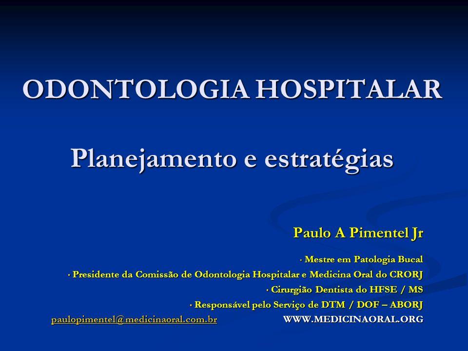 ODONTOLOGIA HOSPITALAR Planejamento e estratégias Paulo A Pimentel Jr Mestre em Patologia Bucal Mestre em Patologia Bucal Presidente da Comissão de Od