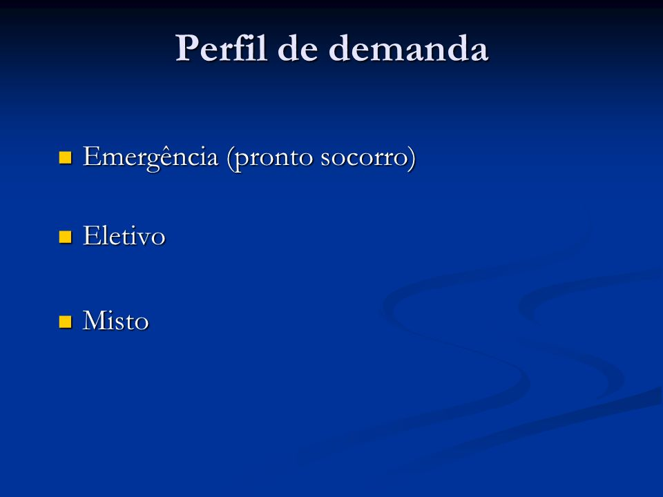 Perfil de demanda Emergência (pronto socorro) Emergência (pronto socorro) Eletivo Eletivo Misto Misto