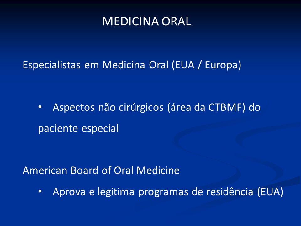Especialistas em Medicina Oral (EUA / Europa) Aspectos não cirúrgicos (área da CTBMF) do paciente especial American Board of Oral Medicine Aprova e le