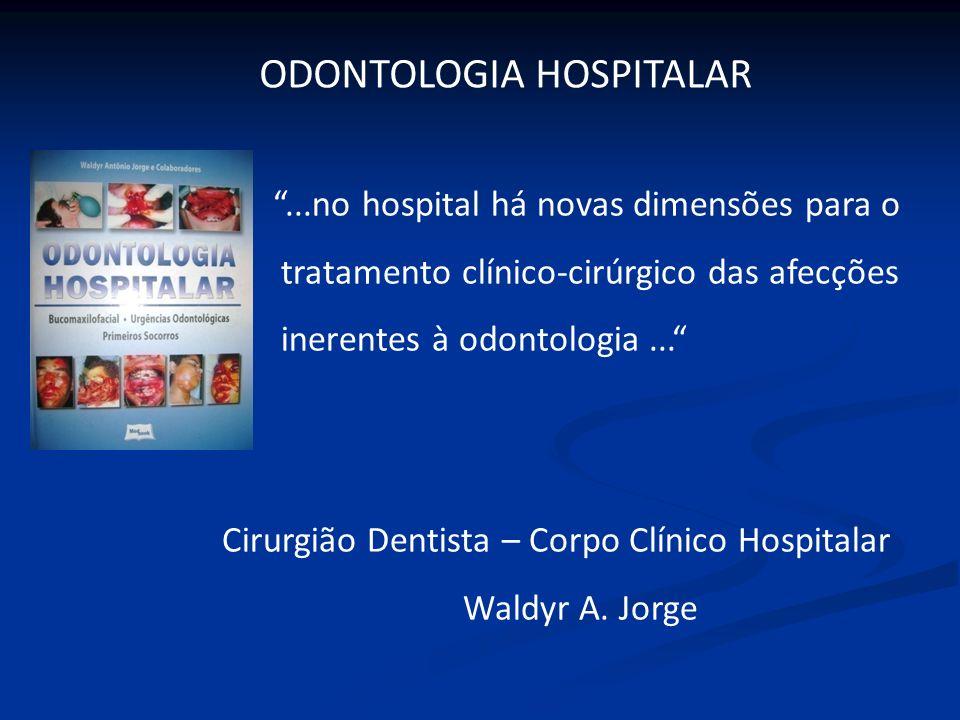 ...no hospital há novas dimensões para o tratamento clínico-cirúrgico das afecções inerentes à odontologia... Cirurgião Dentista – Corpo Clínico Hospi