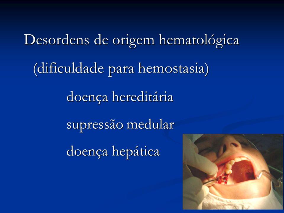 Desordens de origem hematológica (dificuldade para hemostasia) doença hereditária supressão medular doença hepática