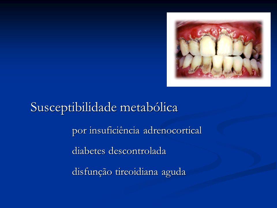 Susceptibilidade metabólica por insuficiência adrenocortical diabetes descontrolada disfunção tireoidiana aguda