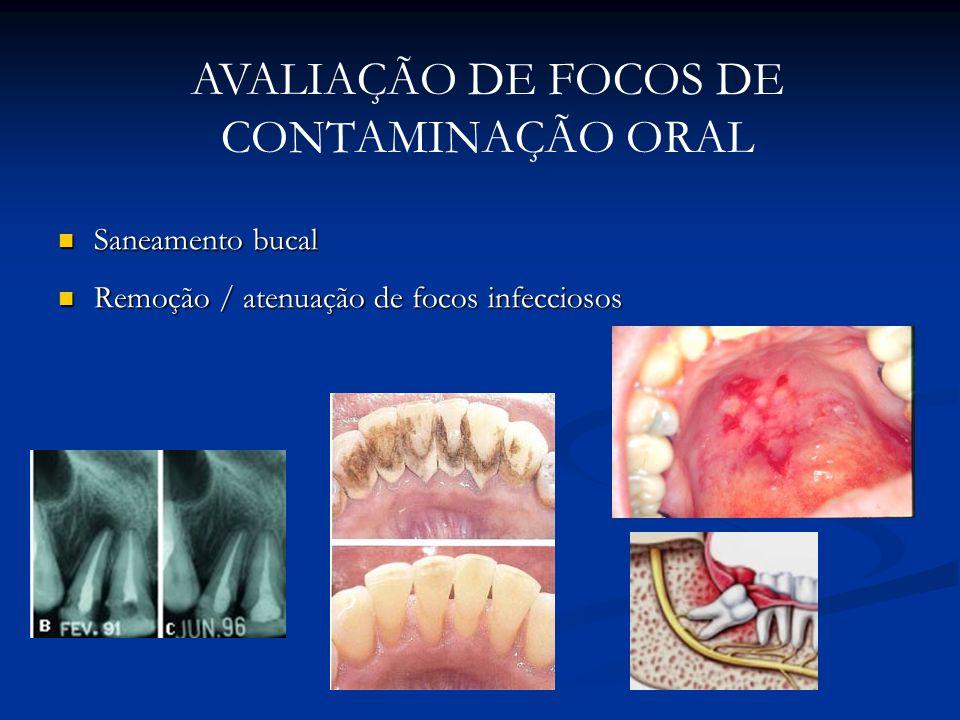 Saneamento bucal Saneamento bucal Remoção / atenuação de focos infecciosos Remoção / atenuação de focos infecciosos AVALIAÇÃO DE FOCOS DE CONTAMINAÇÃO