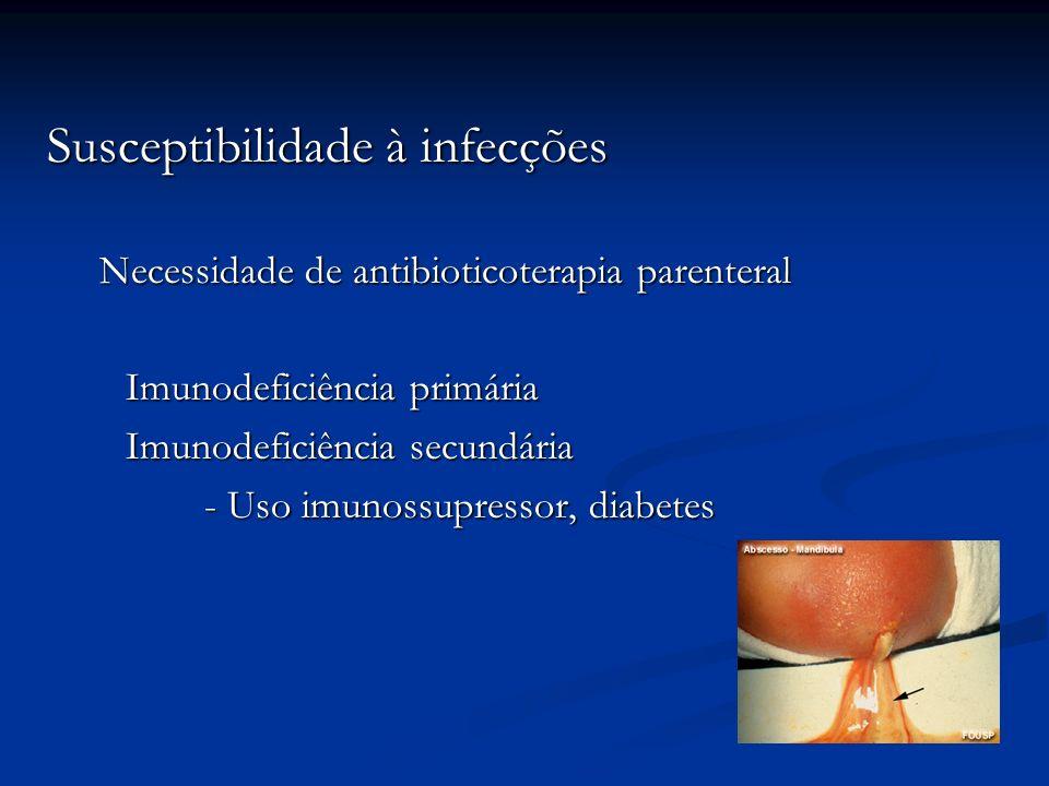 Susceptibilidade à infecções Necessidade de antibioticoterapia parenteral Imunodeficiência primária Imunodeficiência secundária - Uso imunossupressor,