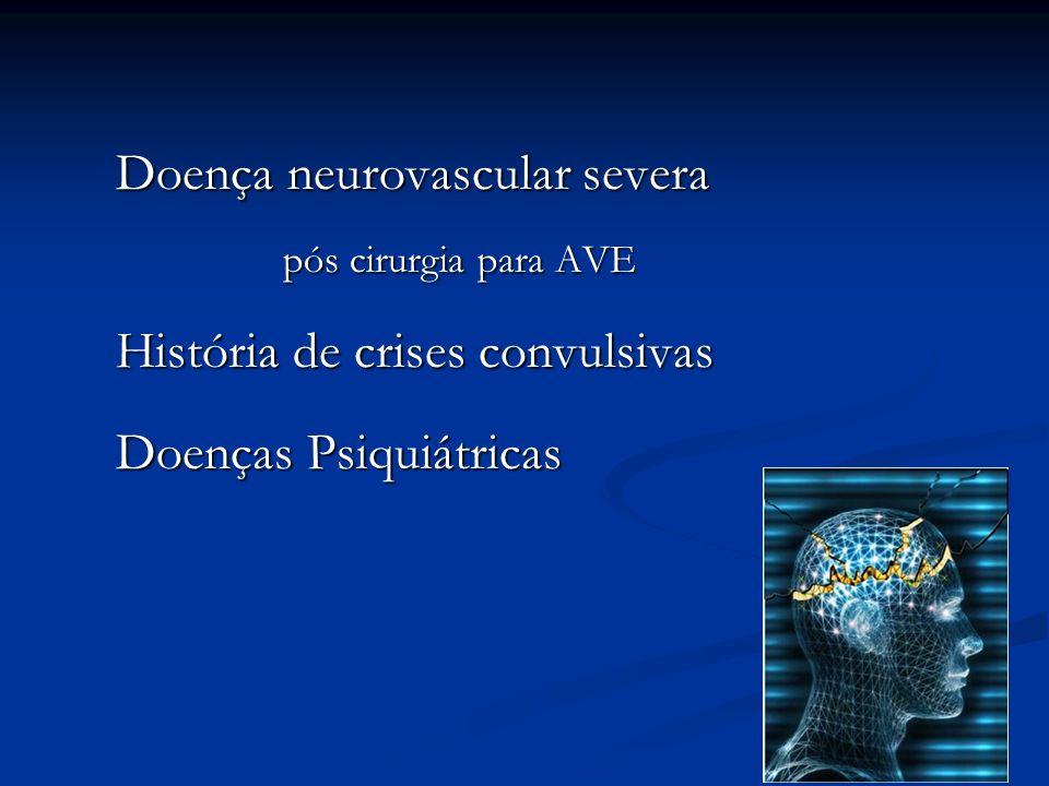 Doença neurovascular severa pós cirurgia para AVE pós cirurgia para AVE História de crises convulsivas Doenças Psiquiátricas