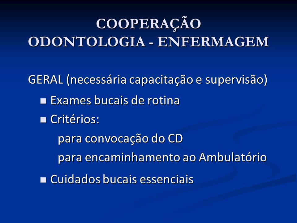 COOPERAÇÃO ODONTOLOGIA - ENFERMAGEM GERAL (necessária capacitação e supervisão) GERAL (necessária capacitação e supervisão) Exames bucais de rotina Ex