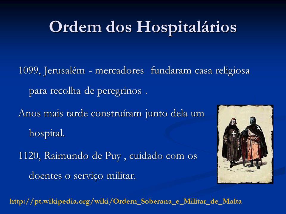 Ordem dos Hospitalários 1099, Jerusalém - mercadores fundaram casa religiosa para recolha de peregrinos. Anos mais tarde construíram junto dela um hos