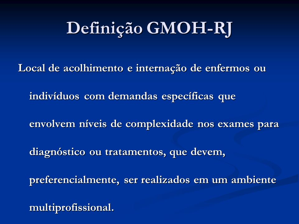 Definição GMOH-RJ Devem promover a investigação das doenças colaborando para o ensino e para a prevenção de doenças.