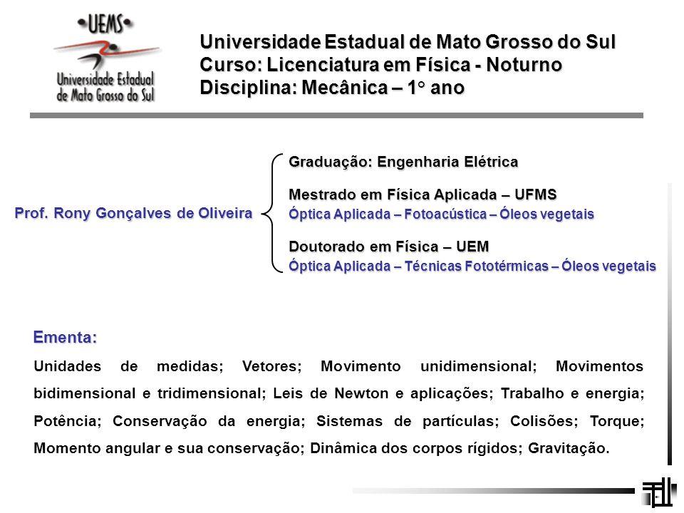 Prof. Rony Gonçalves de Oliveira Universidade Estadual de Mato Grosso do Sul Curso: Licenciatura em Física - Noturno Disciplina: Mecânica – 1 ° ano Gr