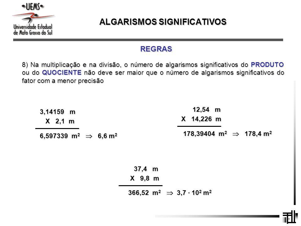 ALGARISMOS SIGNIFICATIVOS REGRAS 8) Na multiplicação e na divisão, o número de algarismos significativos do PRODUTO ou do QUOCIENTE não deve ser maior