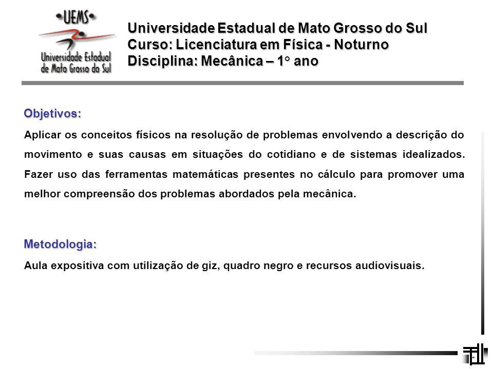 Universidade Estadual de Mato Grosso do Sul Curso: Licenciatura em Física - Noturno Disciplina: Mecânica – 1 ° ano Aplicar os conceitos físicos na res