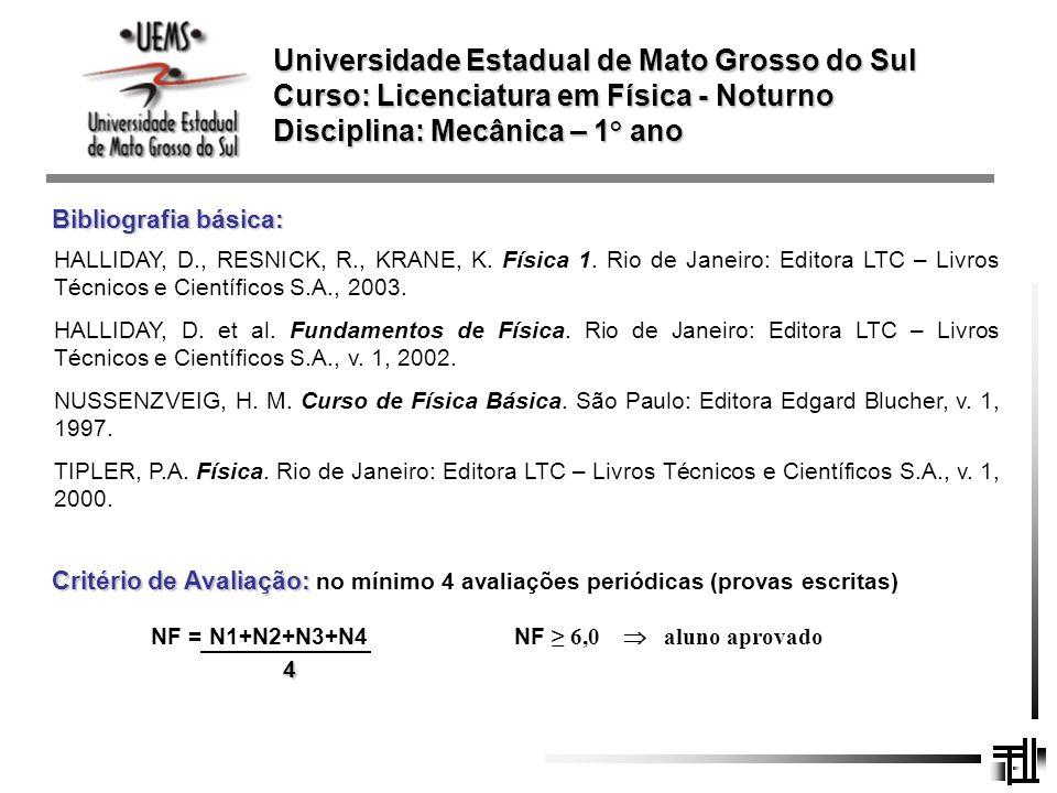 Universidade Estadual de Mato Grosso do Sul Curso: Licenciatura em Física - Noturno Disciplina: Mecânica – 1 ° ano HALLIDAY, D., RESNICK, R., KRANE, K