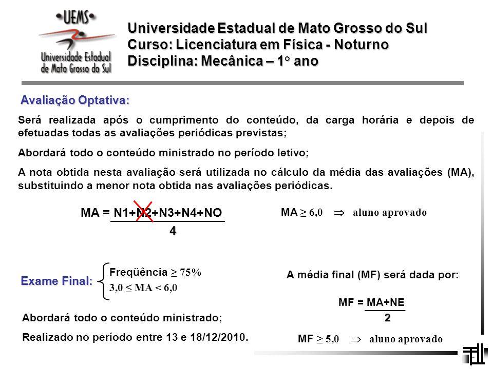 Universidade Estadual de Mato Grosso do Sul Curso: Licenciatura em Física - Noturno Disciplina: Mecânica – 1 ° ano Será realizada após o cumprimento d