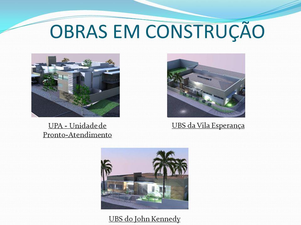 OBRAS EM CONSTRUÇÃO UPA - Unidade de Pronto-Atendimento UBS do John Kennedy UBS da Vila Esperança