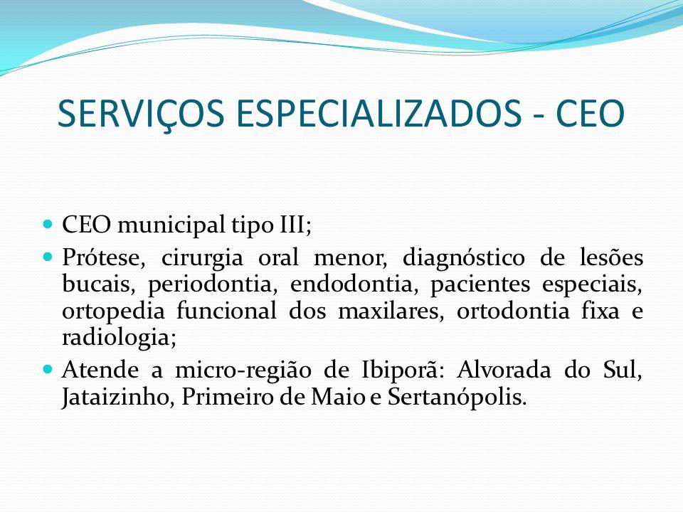 SERVIÇOS ESPECIALIZADOS - CEO CEO municipal tipo III; Prótese, cirurgia oral menor, diagnóstico de lesões bucais, periodontia, endodontia, pacientes e