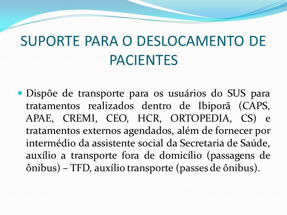 SUPORTE PARA O DESLOCAMENTO DE PACIENTES Dispõe de transporte para os usuários do SUS para tratamentos realizados dentro de Ibiporã (CAPS, APAE, CREMI