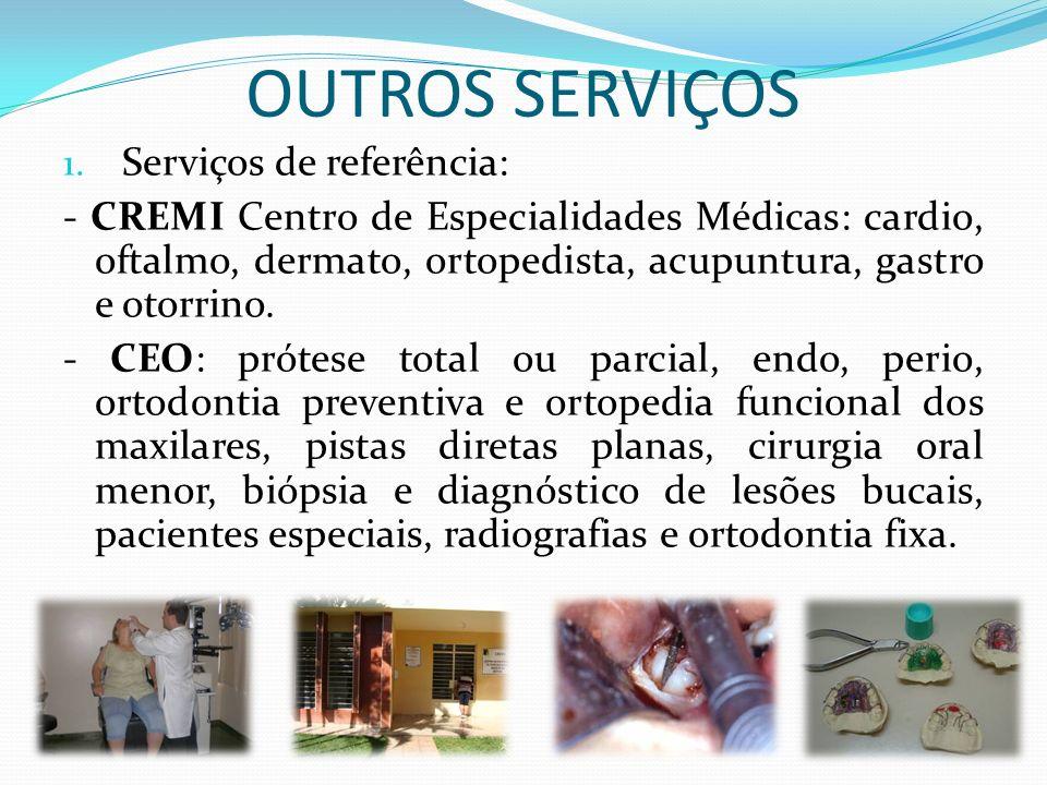 OUTROS SERVIÇOS 1. Serviços de referência: - CREMI Centro de Especialidades Médicas: cardio, oftalmo, dermato, ortopedista, acupuntura, gastro e otorr