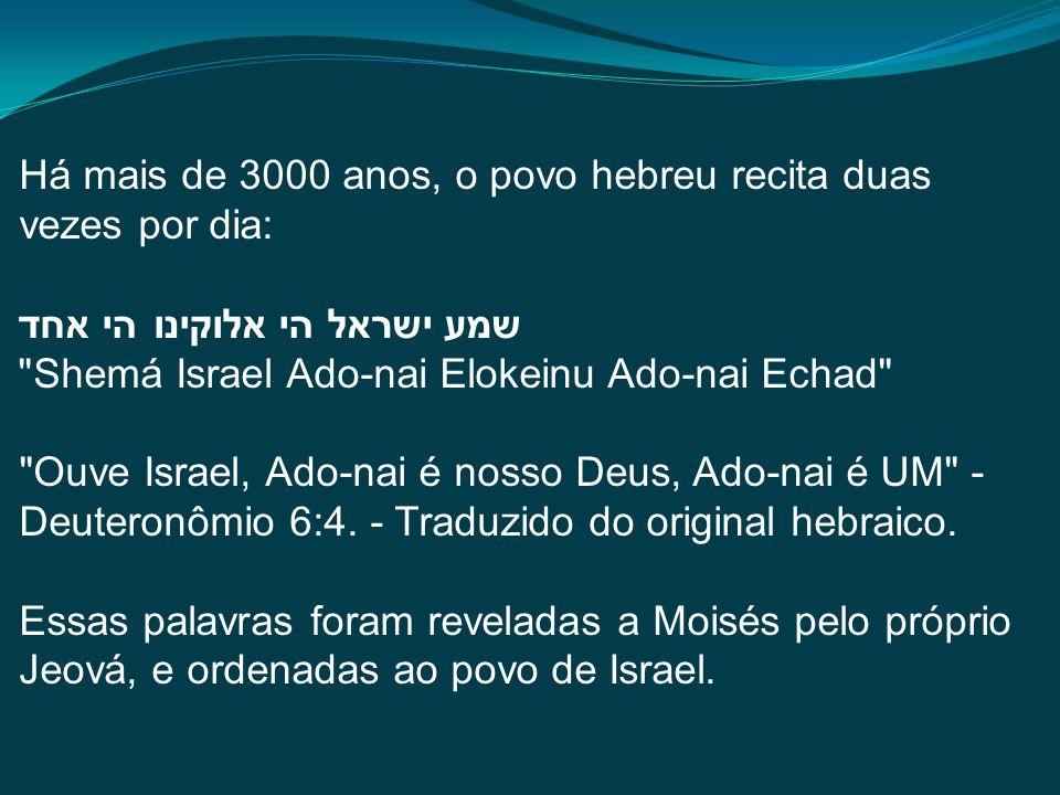 Há mais de 3000 anos, o povo hebreu recita duas vezes por dia: שמע ישראל הי אלוקינו הי אחד
