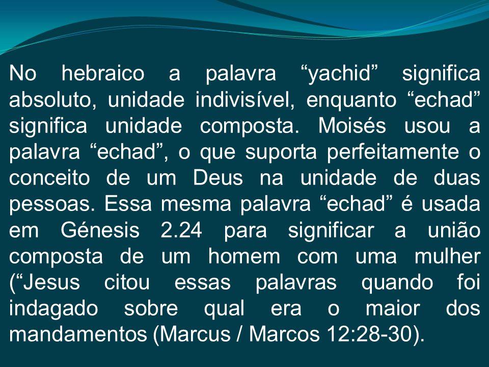 No hebraico a palavra yachid significa absoluto, unidade indivisível, enquanto echad significa unidade composta. Moisés usou a palavra echad, o que su