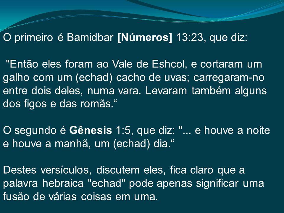 O primeiro é Bamidbar [Números] 13:23, que diz: