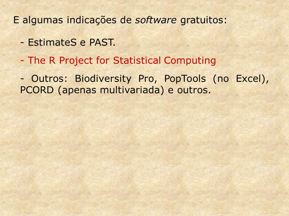 E algumas indicações de software gratuitos: - EstimateS e PAST. - The R Project for Statistical Computing - Outros: Biodiversity Pro, PopTools (no Exc