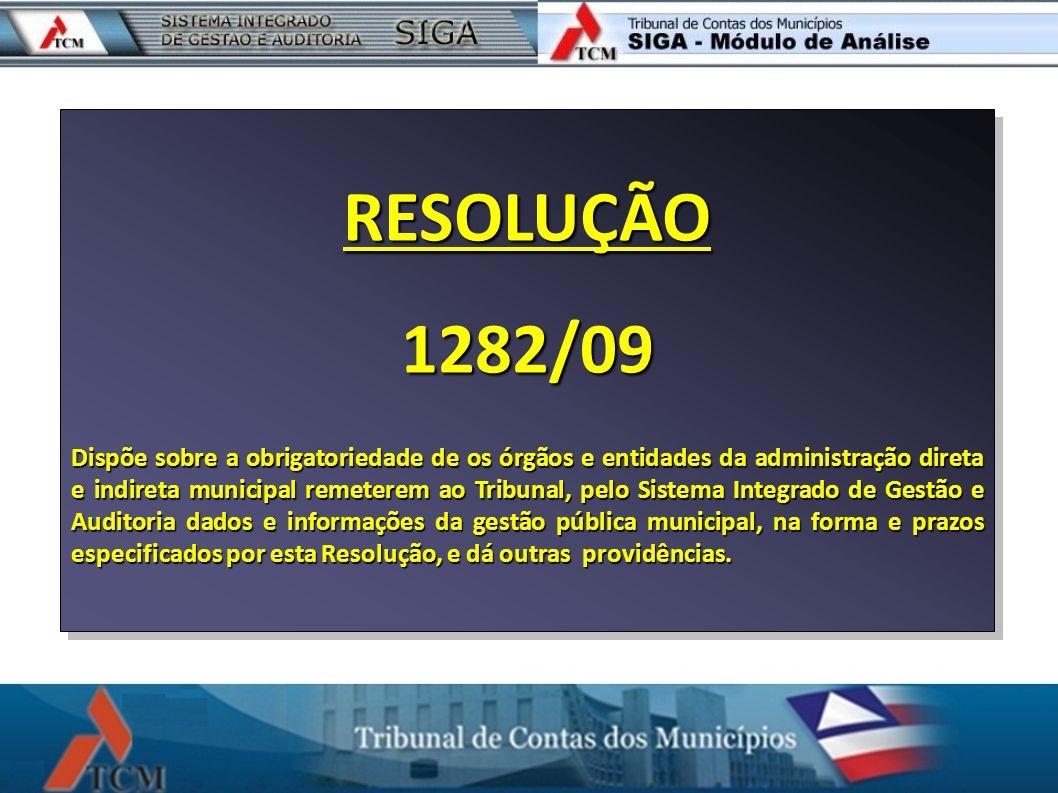 RESOLUÇÃO1282/09 Dispõe sobre a obrigatoriedade de os órgãos e entidades da administração direta e indireta municipal remeterem ao Tribunal, pelo Sist
