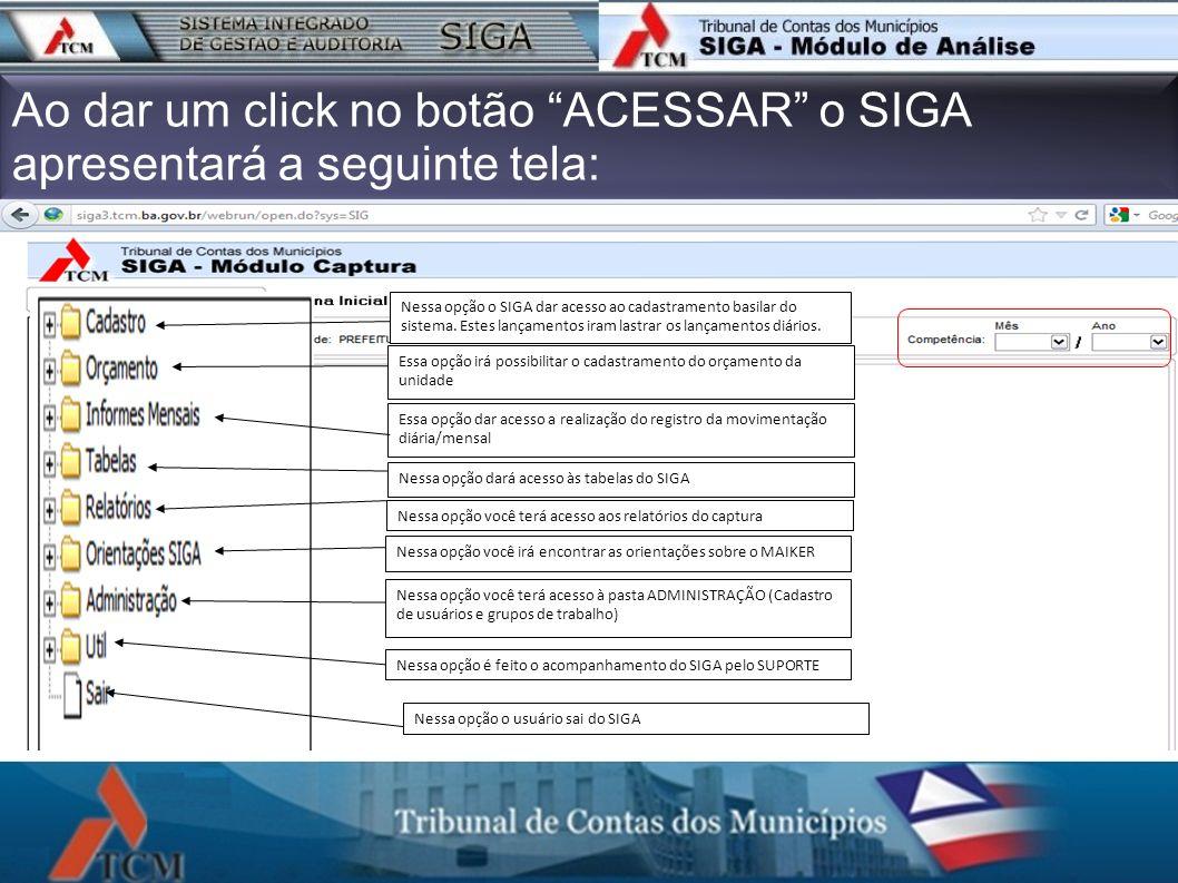 Ao dar um click no botão ACESSAR o SIGA apresentará a seguinte tela: Nessa opção o SIGA dar acesso ao cadastramento basilar do sistema. Estes lançamen