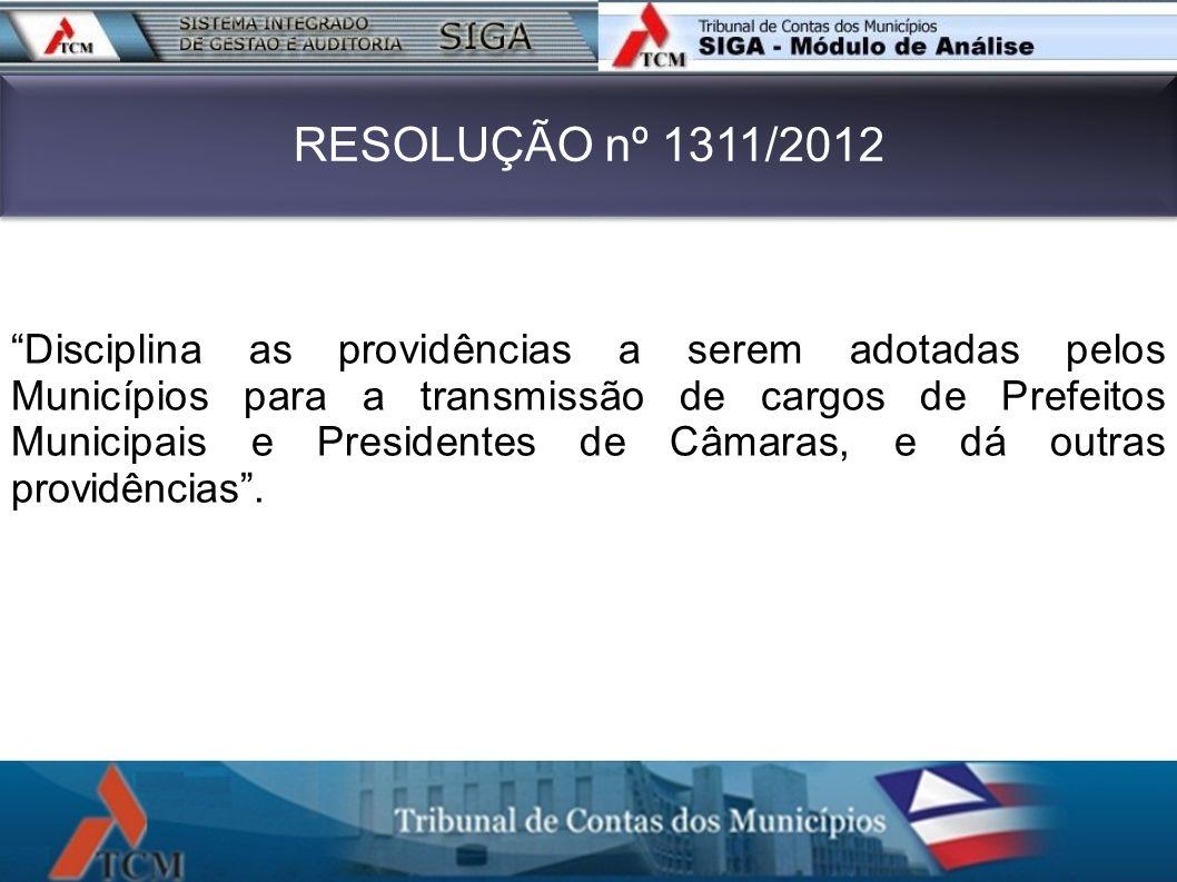 RESOLUÇÃO nº 1311/2012 Disciplina as providências a serem adotadas pelos Municípios para a transmissão de cargos de Prefeitos Municipais e Presidentes