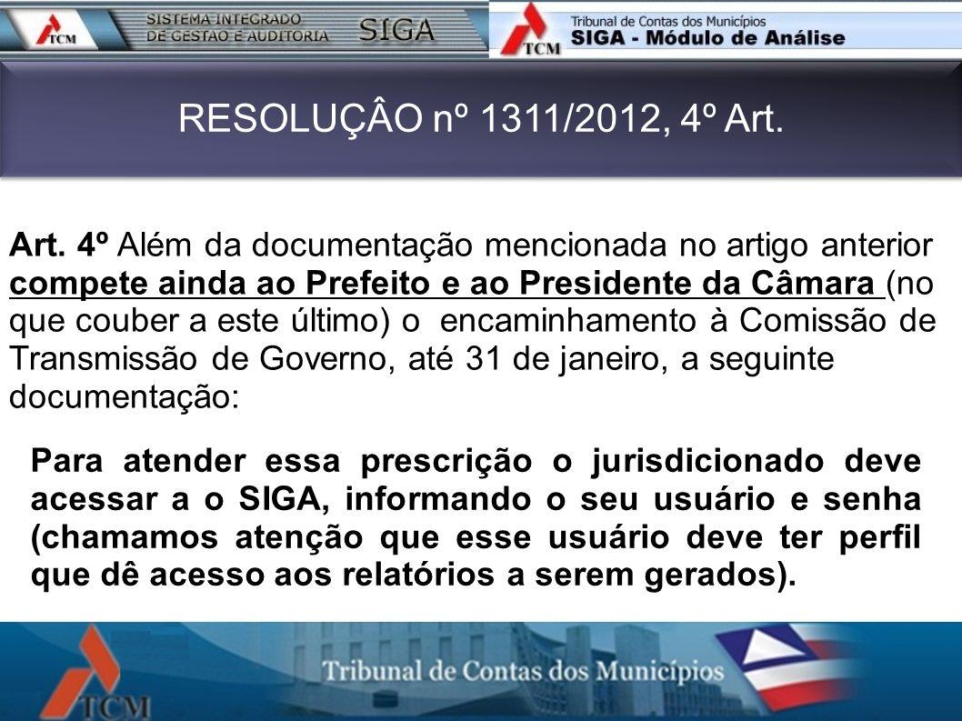 RESOLUÇÂO nº 1311/2012, 4º Art. Art. 4º Além da documentação mencionada no artigo anterior compete ainda ao Prefeito e ao Presidente da Câmara (no que