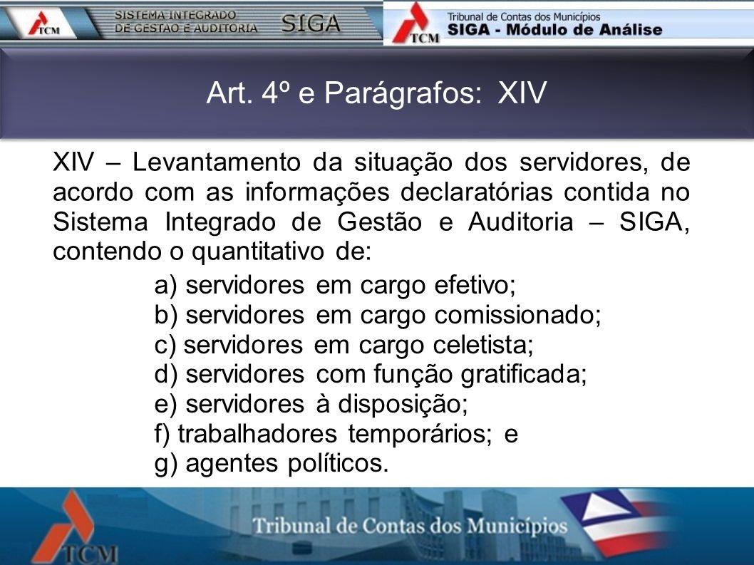 Art. 4º e Parágrafos: XIV será apresentada a seguinte tela: XIV – Levantamento da situação dos servidores, de acordo com as informações declaratórias