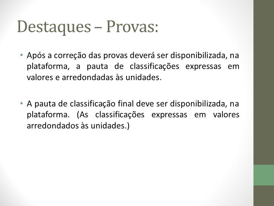 Destaques – Provas: Após a correção das provas deverá ser disponibilizada, na plataforma, a pauta de classificações expressas em valores e arredondadas às unidades.