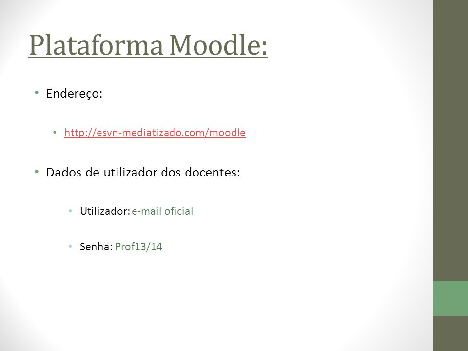 Plataforma Moodle: Endereço: http://esvn-mediatizado.com/moodle Dados de utilizador dos docentes: Utilizador: e-mail oficial Senha: Prof13/14