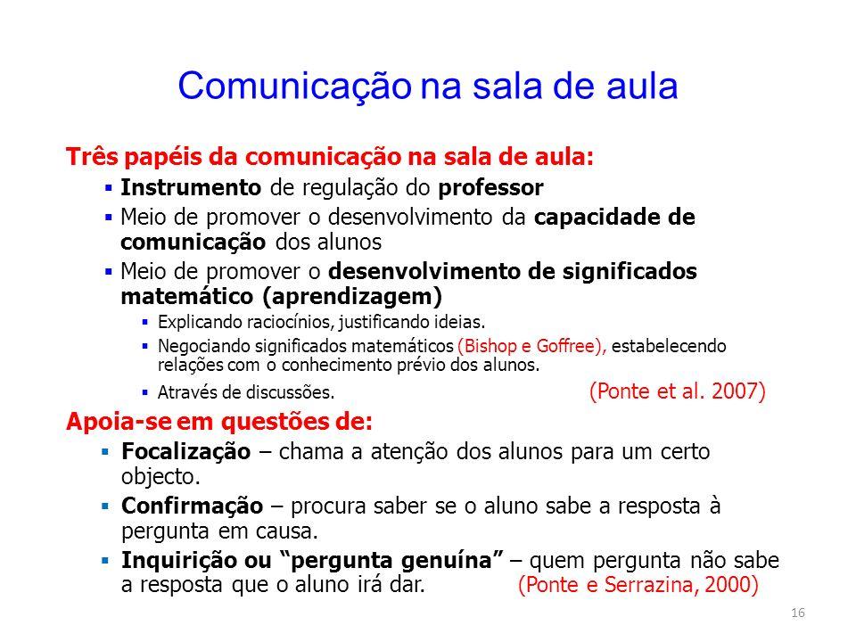 16 Comunicação na sala de aula Três papéis da comunicação na sala de aula: Instrumento de regulação do professor Meio de promover o desenvolvimento da