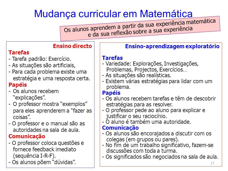 17 Mudança curricular em Matemática Ensino-aprendizagem exploratório Tarefas - Variedade: Explorações, Investigações, Problemas, Projectos, Exercícios… - As situações são realísticas.