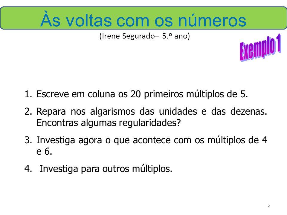 5 Às voltas com os números (Irene Segurado– 5.º ano) 1.Escreve em coluna os 20 primeiros múltiplos de 5. 2.Repara nos algarismos das unidades e das de