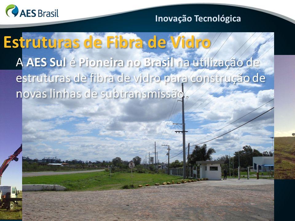Inovação Tecnológica Estruturas de Fibra de Vidro A AES Sul é Pioneira no Brasil na utilização de estruturas de fibra de vidro para construção de nova