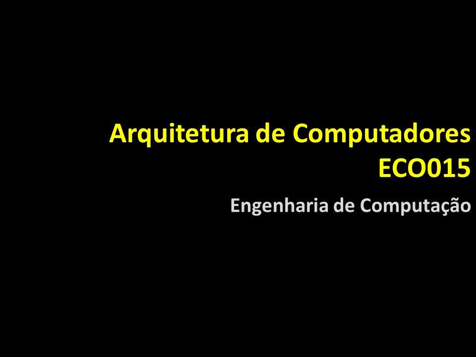 Arquitetura de Computadores ECO015 Engenharia de Computação