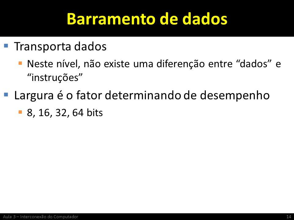 Barramento de dados Transporta dados Neste nível, não existe uma diferenção entre dados e instruções Largura é o fator determinando de desempenho 8, 1