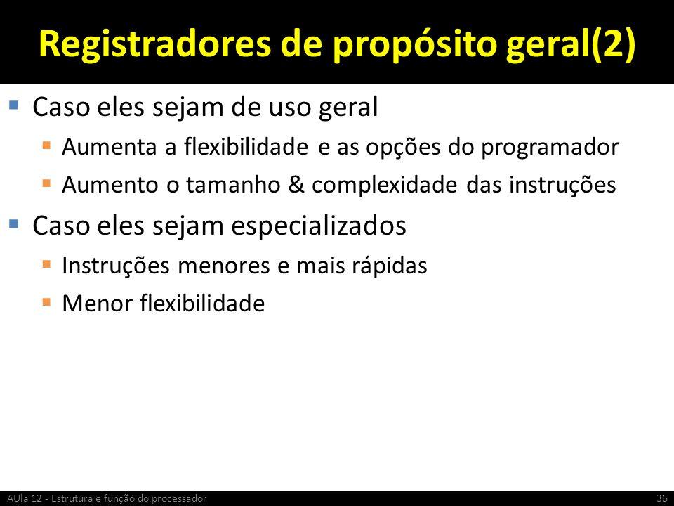 Registradores de propósito geral(2) Caso eles sejam de uso geral Aumenta a flexibilidade e as opções do programador Aumento o tamanho & complexidade d