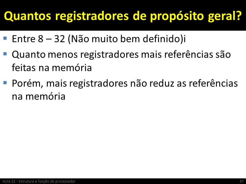 Quantos registradores de propósito geral? Entre 8 – 32 (Não muito bem definido)i Quanto menos registradores mais referências são feitas na memória Por