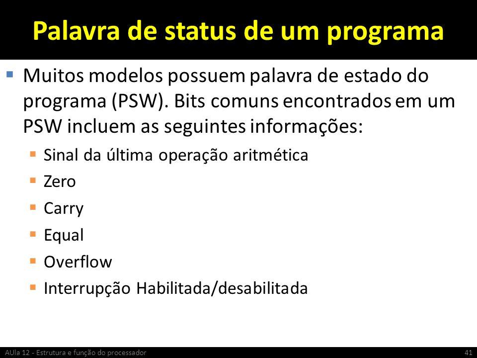Palavra de status de um programa Muitos modelos possuem palavra de estado do programa (PSW). Bits comuns encontrados em um PSW incluem as seguintes in